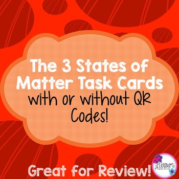 The 3 States of Matter Task Cards with or without QR Codes!