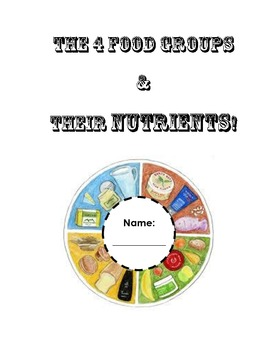 The 4 Food Groups and Their Nutrients! (booklet)