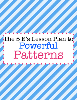 The 5 E's Lesson Plan to Powerful Patterns MAFS.3.OA.4.9.