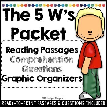 The 5 W's Packet- Reading Passages, Comprehension Questions & Graphic Organizers