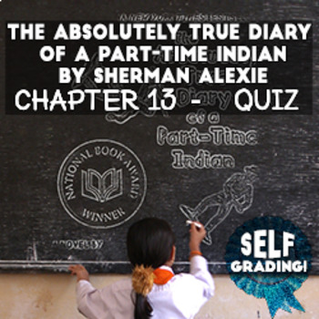 The Absolutely True Diary of a Part-Time Indian - Chapter 13 Quiz (LMS-Ready!)