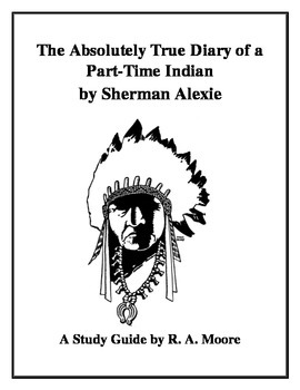 """""""The Absolutely True Diary of a Part-Time Indian"""" Sherman Alexie: A Study Guide"""