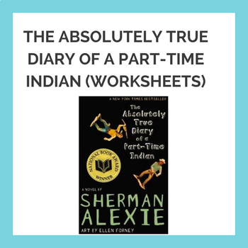 The Absolutely True Diary of a Part-Time Indian WORKSHEETS!!!!
