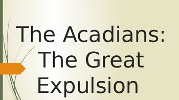 The Acadian Expulsion Powerpoint