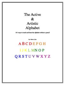 The Active and Artistic Alphabet: 101 ways to teach and learn the alphabet