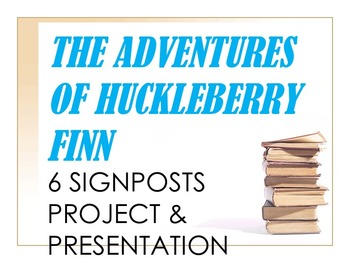 The Adventures of Huckleberry Finn 6 Signposts Project & Presentation