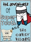 The Adventures of Super Tooth and the Cavity Villains:  A Dental Health Unit