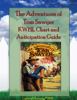 The Adventures of Tom Sawyer Anticipation Guide and KWHL Chart