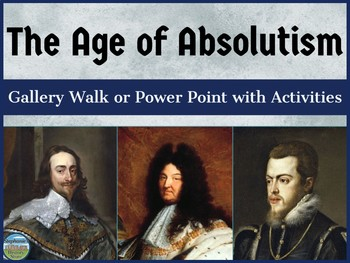 The Age of Absolutism Gallery Walk or Power Point with Activities