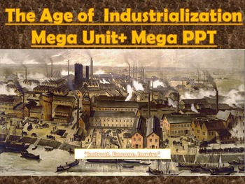 The Age of Industrialization  (MEGA) Unit + PPT