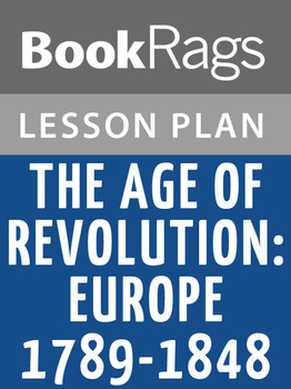 The Age of Revolution: Europe 1789-1848 Lesson Plans