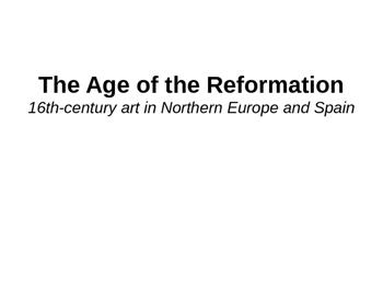 The Age of the Reformation- 16th century N. Europe & Spani