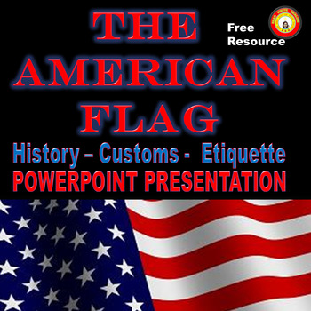 The American Flag-History, Customs, and Etiquette PowerPoint