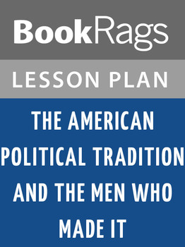 The American Political Tradition and the Men Who Made It Lesson Plans