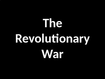 The American Revolution - Revolutionary War