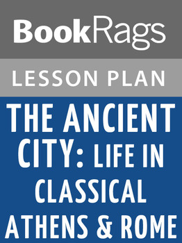 The Ancient City: Life in Classical Athens & Rome Lesson Plans