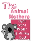 The Animal Mothers: A Sight Word Reader and Writing Book