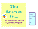 """The Answer Is""""  A Math Computation Fluency and Math Centers Game"""
