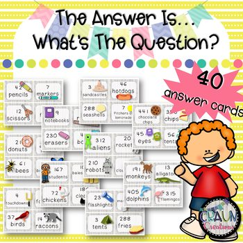 The Answer Is ___. What's the Question? Math Word Problem Practice
