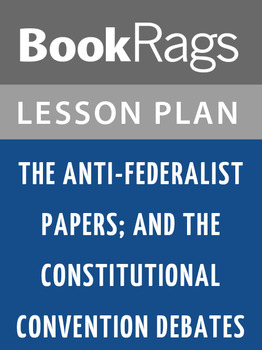 The Anti-Federalist Papers Lesson Plans