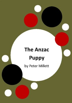 The Anzac Puppy by Peter Millett and Trish Bowles - 6 Worksheets - ANZAC Day