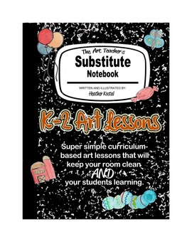 The Art Teacher's Substitute Notebook:  K-2 Lessons