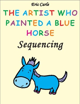 The Artist Who Painted A Blue Horse Eric Carle Sequencing Text Activity