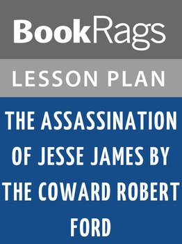 The Assassination of Jesse James by the Coward Robert Ford Lesson Plans