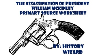 The Assassination of President William McKinley Primary Source Worksheet