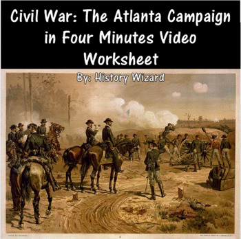 Civil War: The Atlanta Campaign in Four Minutes Video Worksheet