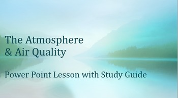 The Atmosphere and Air Quality PPT with Study Guide