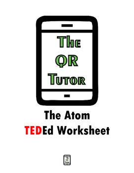 The Atom TED-ed QR Code Video Worksheet