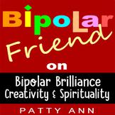 Bipolar & Mental Health: Celebrate Brilliant, Creativity, Genius & Spirituality!