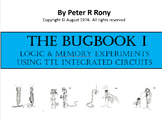 The BUGBOOK I.  Logic & Memory Experiments Using TTL Integrated Circuits