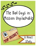 The Bad Guys: In Mission Unpluckable, Novel Study (Book #2)