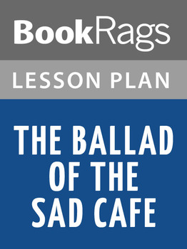 The Ballad of the Sad Café Lesson Plans