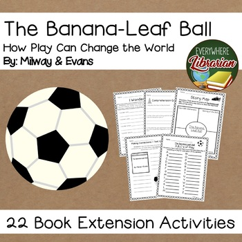 The Banana Leaf Ball by Milway & Evans 22 Book Extension Activities NO PREP