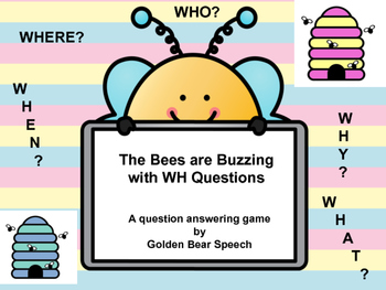 The Bees are buzzing with  WH-Questions