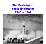 The Beginning of  Space Exploration  1947 - 1961