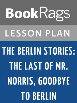The Berlin Stories: The Last of Mr. Norris, Goodbye to Berlin Lesson Plans