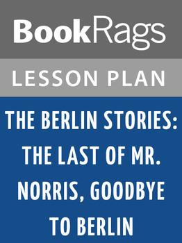 The Berlin Stories: The Last of Mr. Norris, Goodbye to Ber