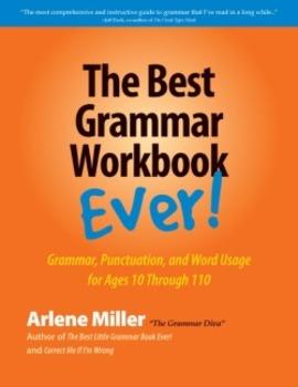 The Best Grammar Workbook Ever! Grammar, Punctuation, and Word Usage