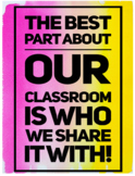 The Best Part About Our Classroom Is Who We Share It With