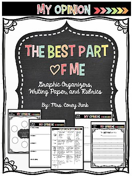 The Best Part of Me Opinion Writing Graphic Organizers, Writing Paper, & Rubrics