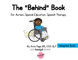 "The ""Behind"" Book Adapted for Autism, Special Education & Speech"