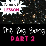 The Big Bang--Part 2