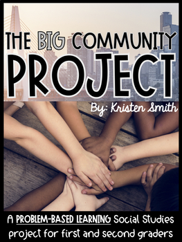 The Big Community Project- a Project-Based Learning Social Studies Unit