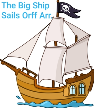 The Big Ship Sails on the Ally-Ally-Oh Orff Arrangement