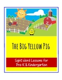 The Big Yellow Pig: Pre-K & Kindergarten Sight Word Lessons