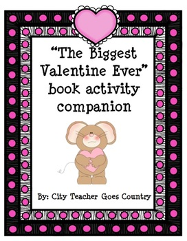 The Biggest Valentine Ever - Book Companion of 5 Activities